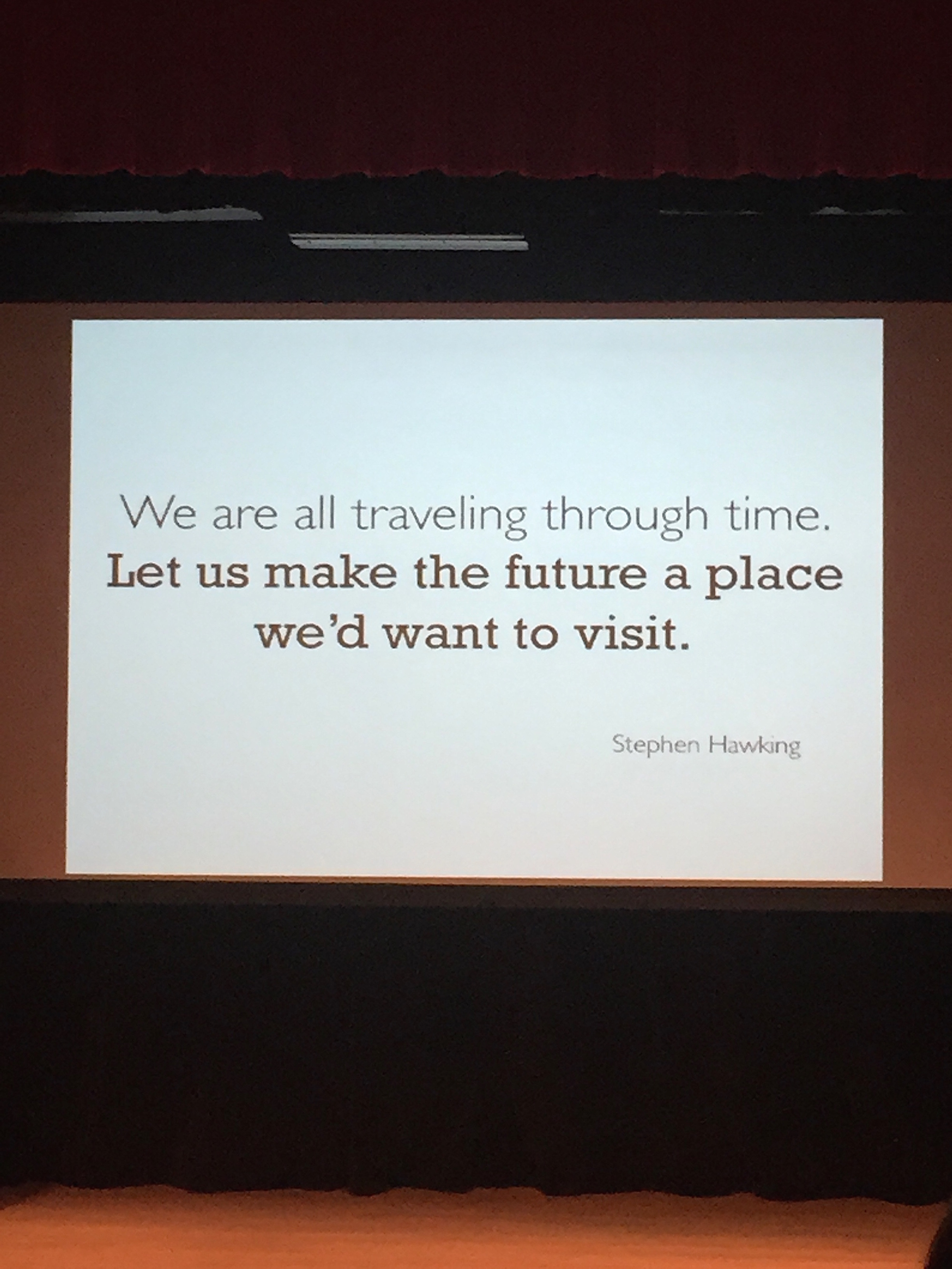 """We are all traveling through time. Let us make the future a place we'd want to visit."" - Stephen Hawking"